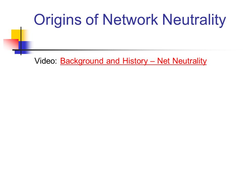 Origins of Network Neutrality Video: Background and History – Net NeutralityBackground and History – Net Neutrality