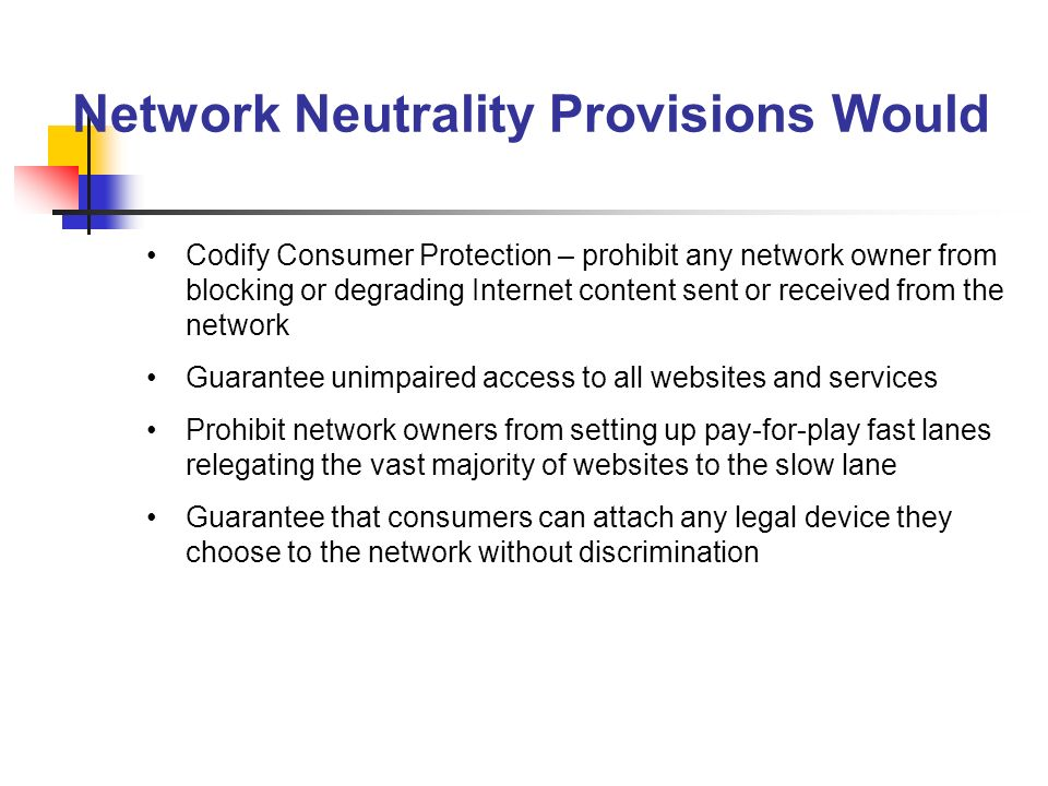 Network Neutrality Provisions Would Codify Consumer Protection – prohibit any network owner from blocking or degrading Internet content sent or receiv