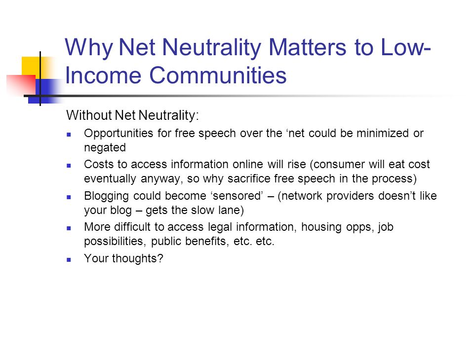 Why Net Neutrality Matters to Low- Income Communities Without Net Neutrality: Opportunities for free speech over the net could be minimized or negated