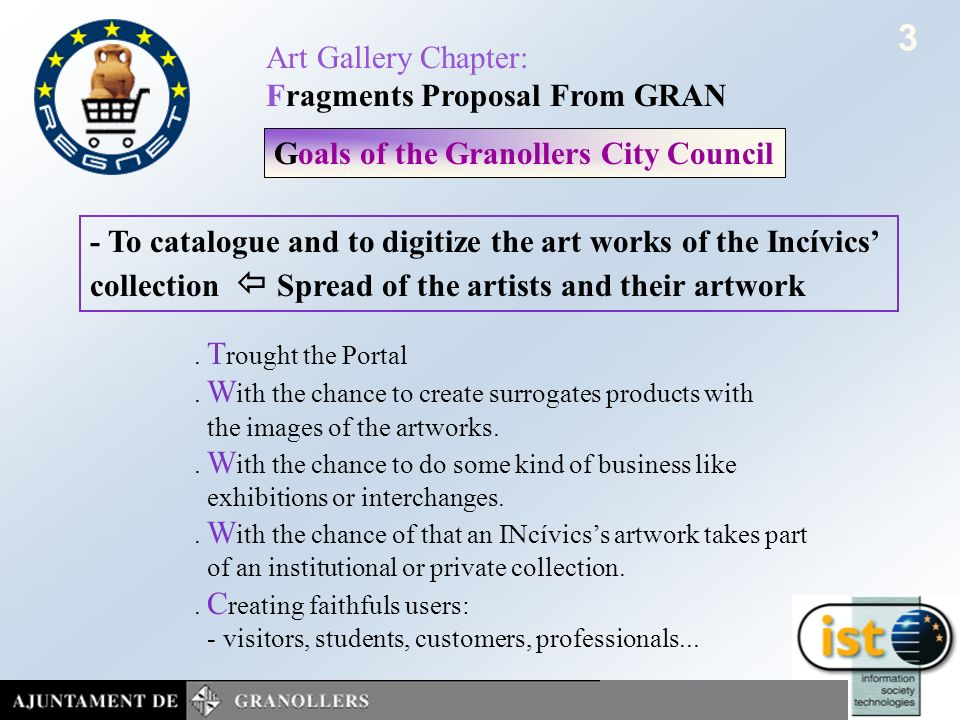 June 2002 SofiaART GALLERY CHAPTERS - FRAGMENTS 2 Art Gallery Chapter: Fragments Proposal From GRAN We want that the RegNet portal be and facilitate: 1.