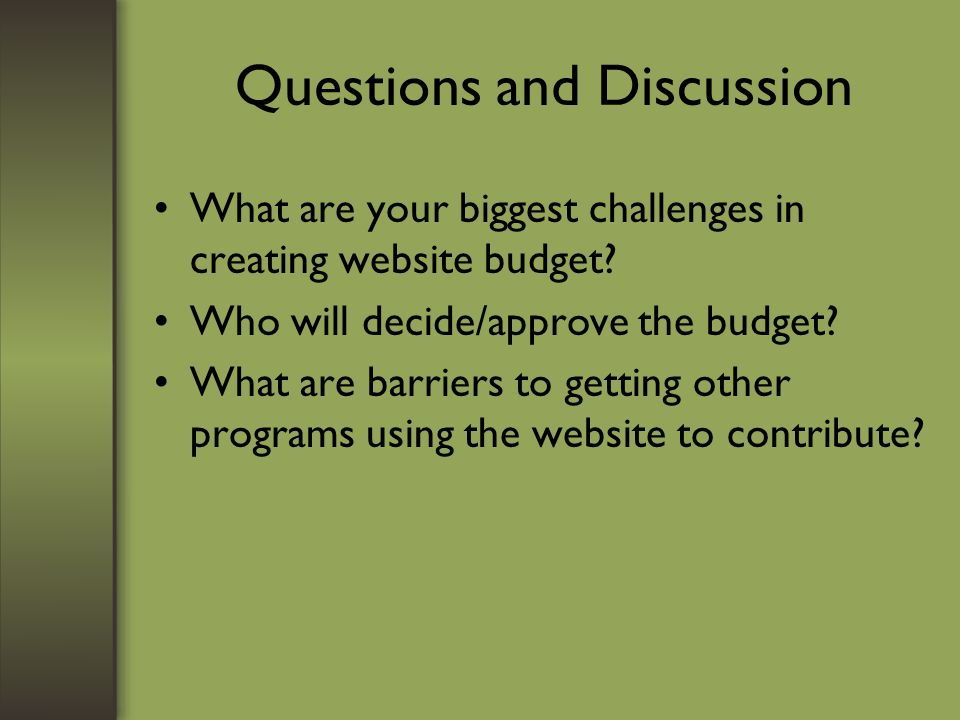Questions and Discussion What are your biggest challenges in creating website budget.
