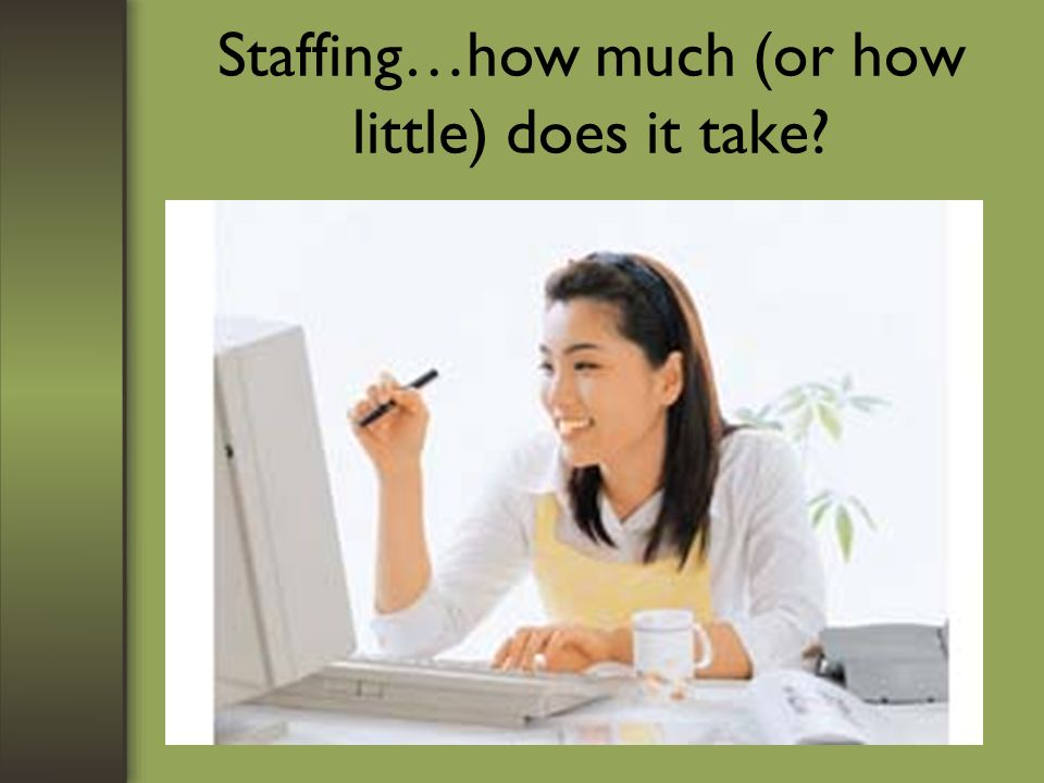 Staffing…how much (or how little) does it take
