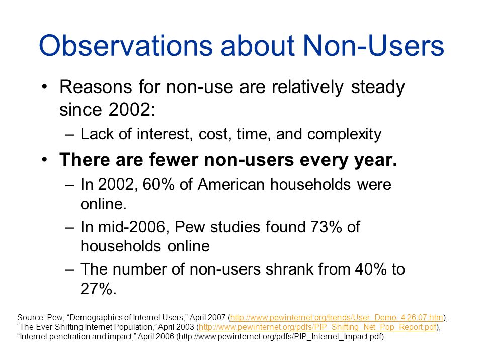 Observations about Non-Users Reasons for non-use are relatively steady since 2002: –Lack of interest, cost, time, and complexity There are fewer non-users every year.