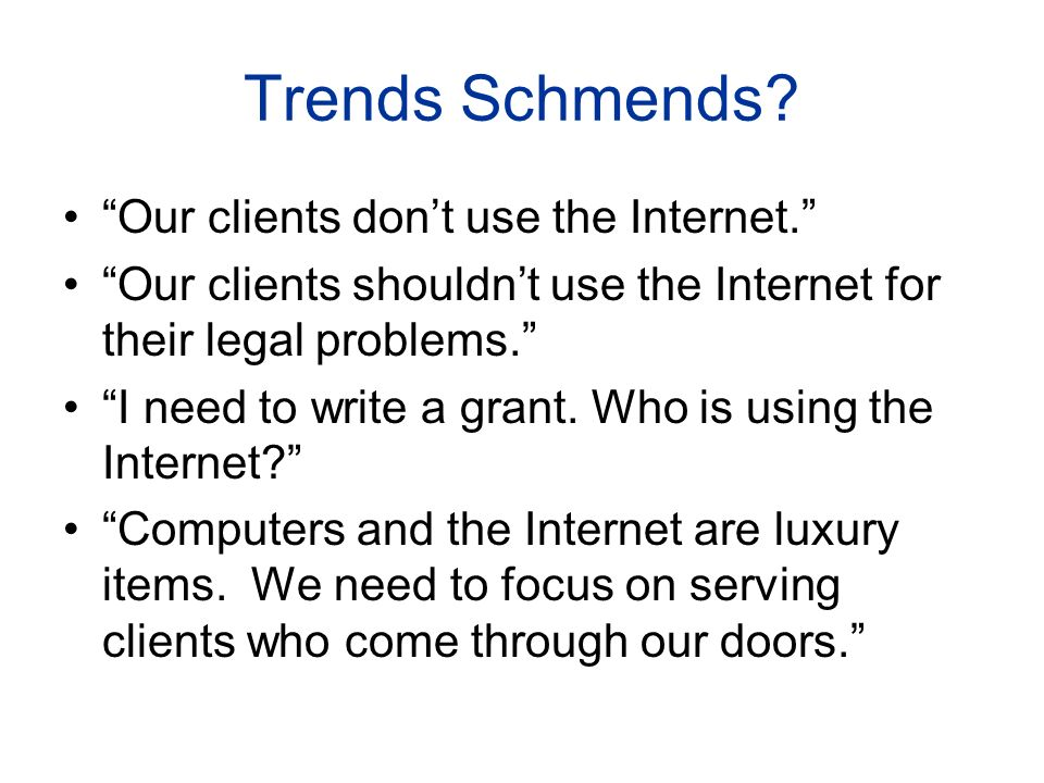 Trends Schmends. Our clients dont use the Internet.