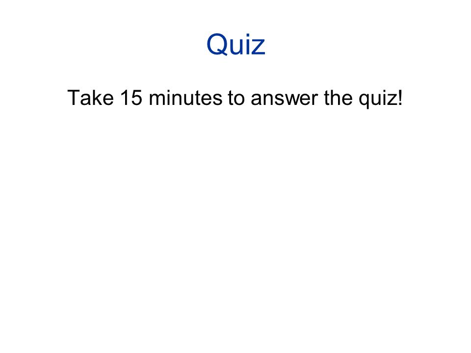 Quiz Take 15 minutes to answer the quiz!