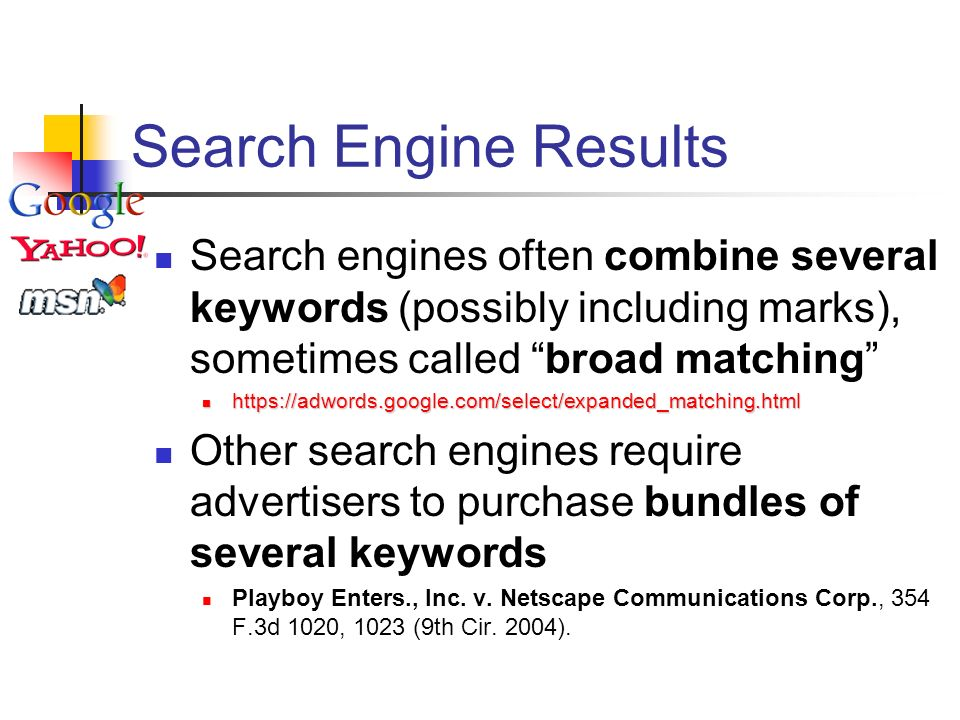 Search Engine Results Search engines often combine several keywords (possibly including marks), sometimes called broad matching https://adwords.google