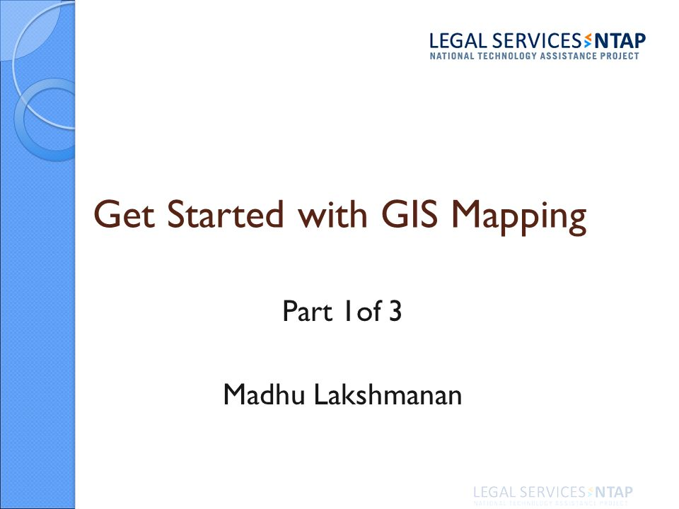 Get Started with GIS Mapping Part 1of 3 Madhu Lakshmanan