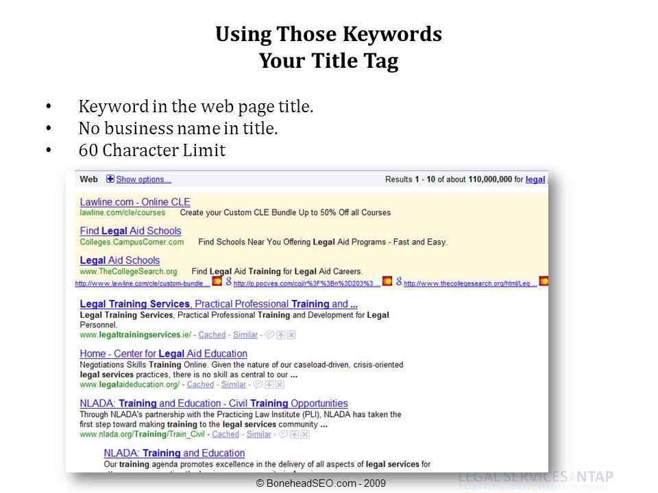 Using Those Keywords Your Title Tag Keyword in the web page title. No business name in title. 60 Character Limit © BoneheadSEO.com - 2009