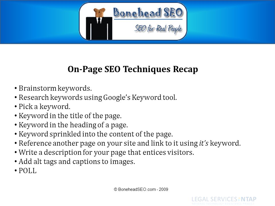 On-Page SEO Techniques Recap Brainstorm keywords. Research keywords using Googles Keyword tool. Pick a keyword. Keyword in the title of the page. Keyw
