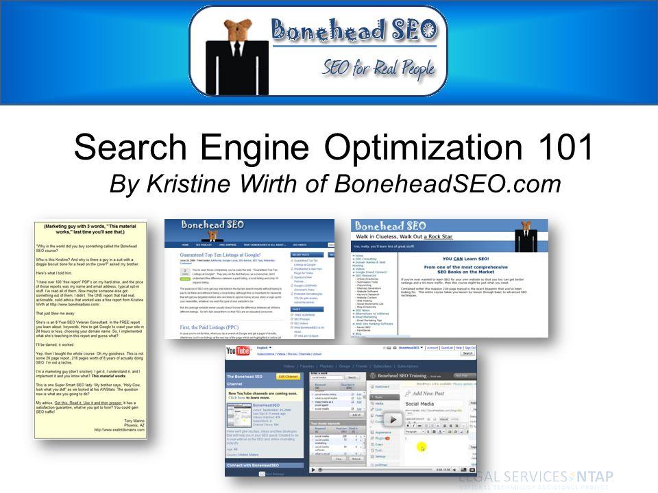 Search Engine Optimization 101 By Kristine Wirth of BoneheadSEO.com © BoneheadSEO.com - 2009
