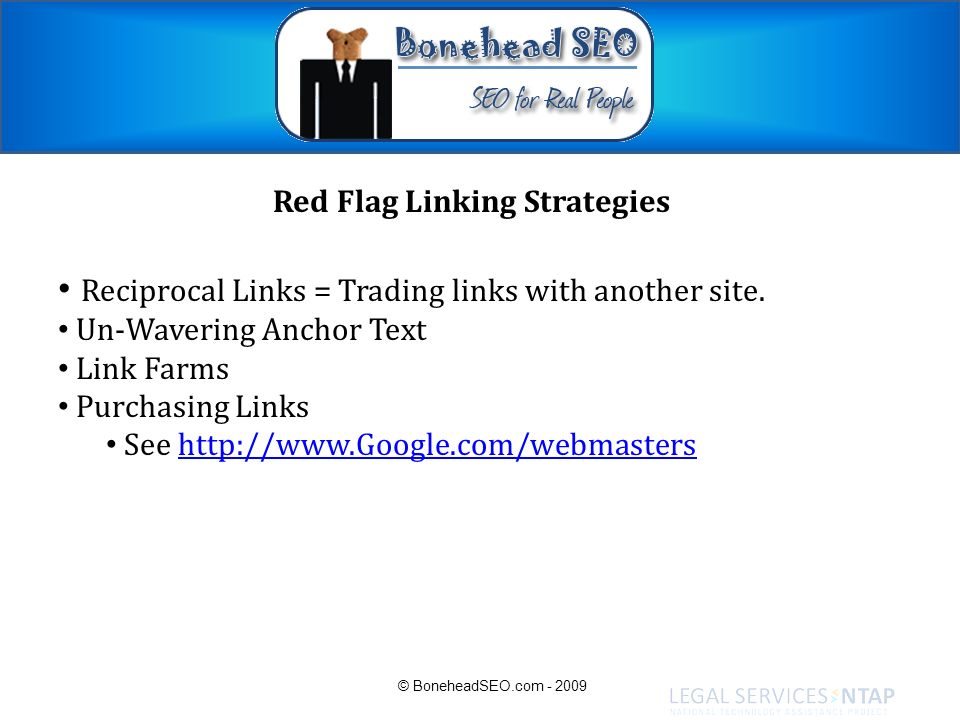 Red Flag Linking Strategies Reciprocal Links = Trading links with another site. Un-Wavering Anchor Text Link Farms Purchasing Links See http://www.Goo