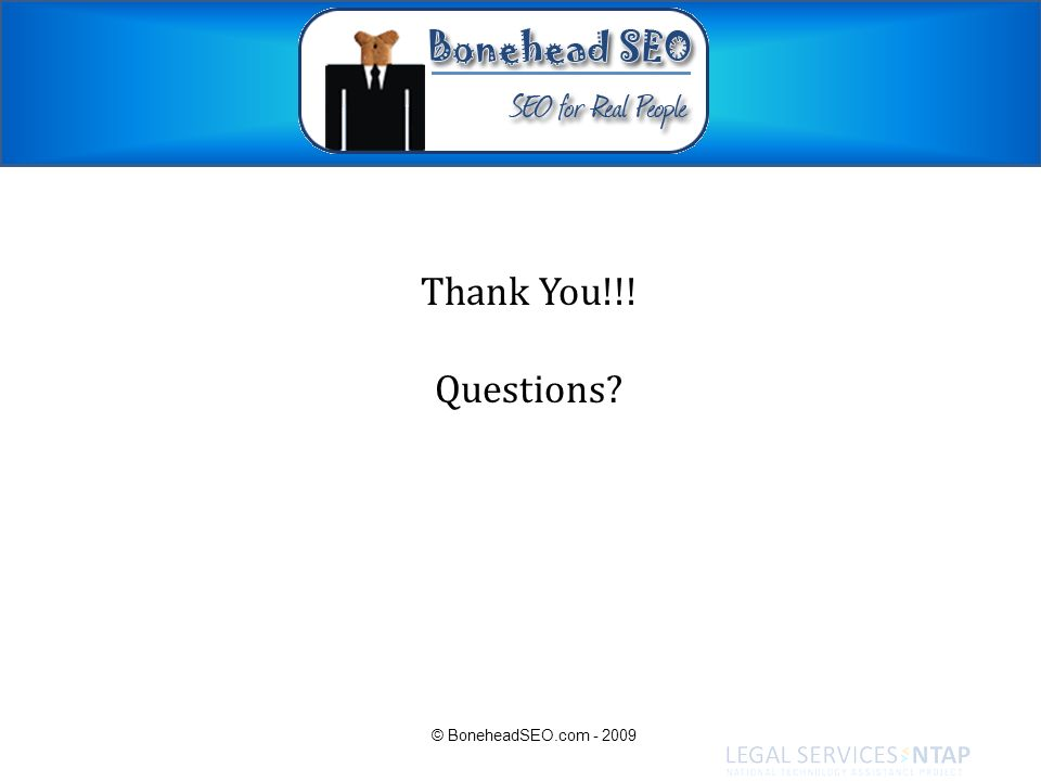 Thank You!!! Questions? © BoneheadSEO.com - 2009