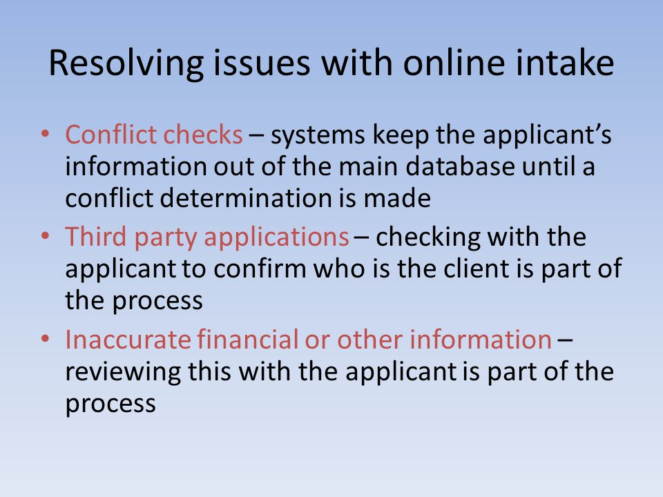 Resolving issues with online intake Conflict checks – systems keep the applicants information out of the main database until a conflict determination