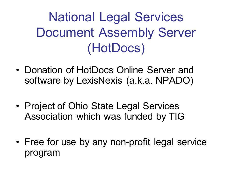 National Legal Services Document Assembly Server (HotDocs) Donation of HotDocs Online Server and software by LexisNexis (a.k.a.