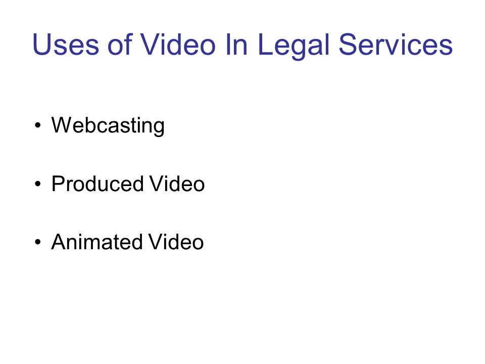 Uses of Video In Legal Services Webcasting Produced Video Animated Video