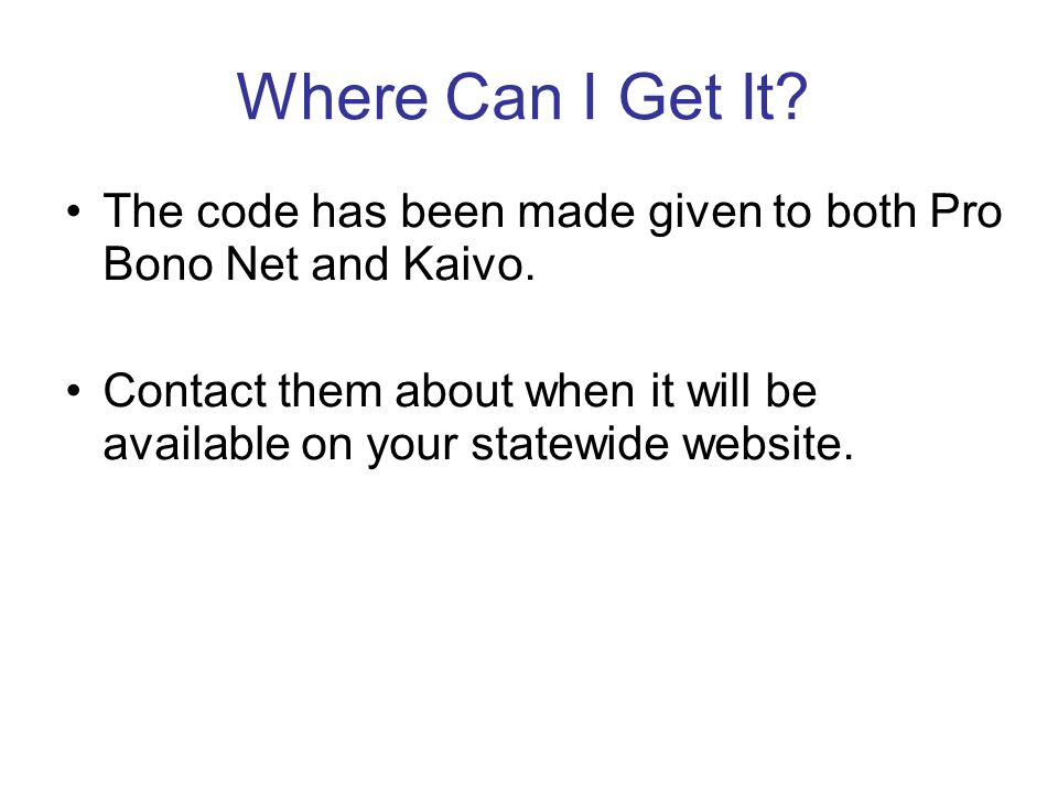 Where Can I Get It. The code has been made given to both Pro Bono Net and Kaivo.