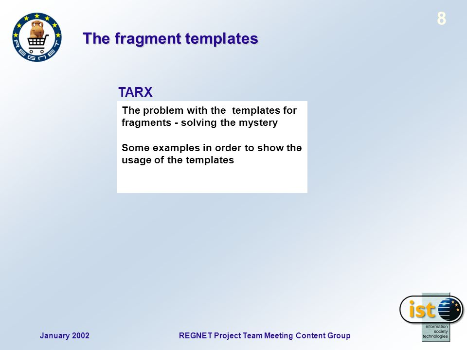 January 2002REGNET Project Team Meeting Content Group 39 Overview themes and status Theme-based work - Presentation of individual themes For each theme: topic map layout, contributions by partners (optional), discussion TARX/IMAC/theme leaders