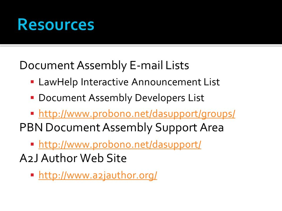 Document Assembly E-mail Lists LawHelp Interactive Announcement List Document Assembly Developers List http://www.probono.net/dasupport/groups/ PBN Do