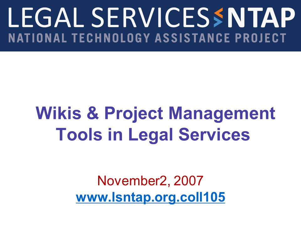 Wikis & Project Management Tools in Legal Services November2, 2007 www.lsntap.org.coll105
