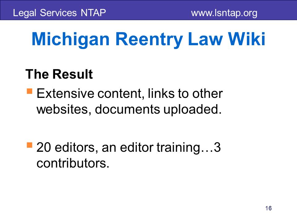 Legal Services NTAP   16 Michigan Reentry Law Wiki The Result Extensive content, links to other websites, documents uploaded.