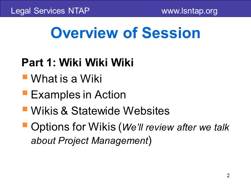 Legal Services NTAP www.lsntap.org 3 Overview of Session Part 2: Online Project Management Tools What are online Project Management Tools.