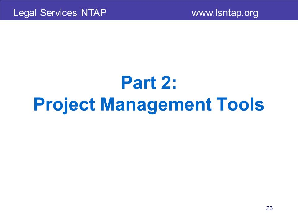 Legal Services NTAP www.lsntap.org 23 Part 2: Project Management Tools