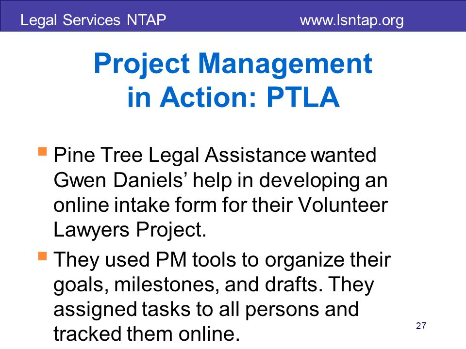 Legal Services NTAP   27 Project Management in Action: PTLA Pine Tree Legal Assistance wanted Gwen Daniels help in developing an online intake form for their Volunteer Lawyers Project.