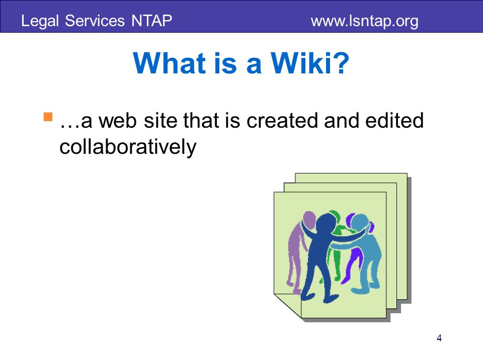 Legal Services NTAP www.lsntap.org 45 Options for Wikis You can outsource the hosting or get the software and host it on your server.