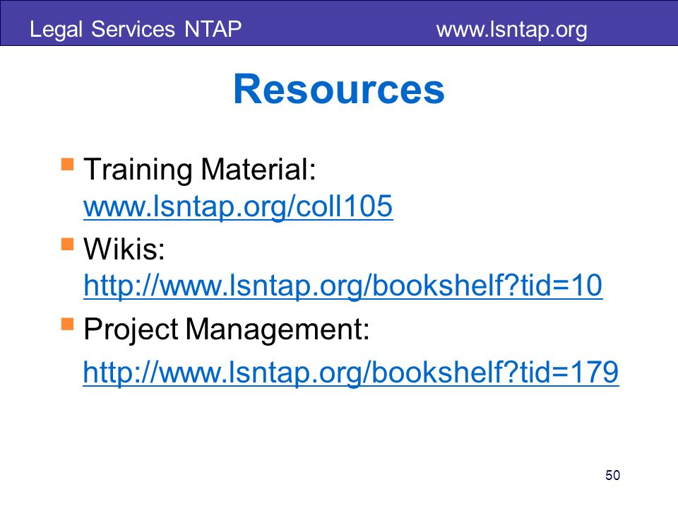 Legal Services NTAP www.lsntap.org 50 Resources Training Material: www.lsntap.org/coll105 www.lsntap.org/coll105 Wikis: http://www.lsntap.org/bookshel