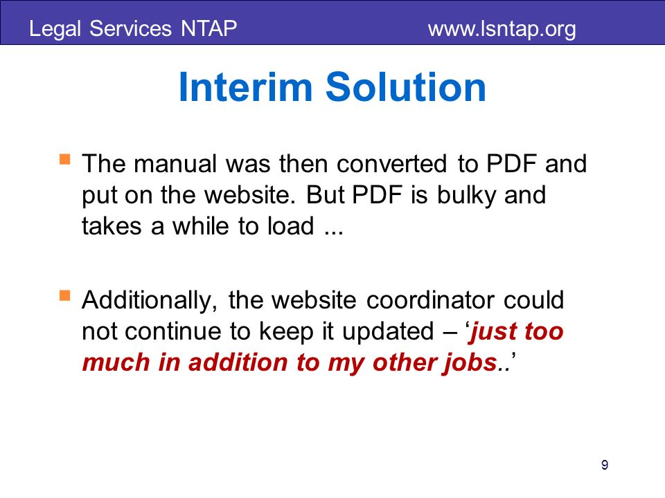 Legal Services NTAP www.lsntap.org 10 The Solution A wiki limited to the pro bono and legal services community that the community will edit and update.