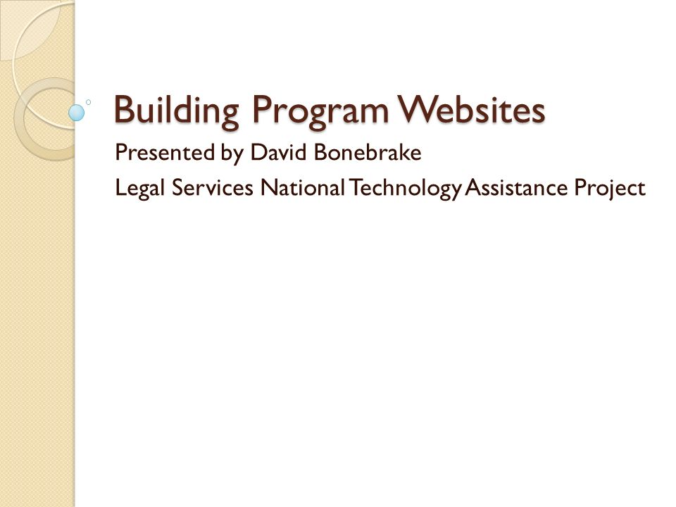 Building Program Websites Presented by David Bonebrake Legal Services National Technology Assistance Project