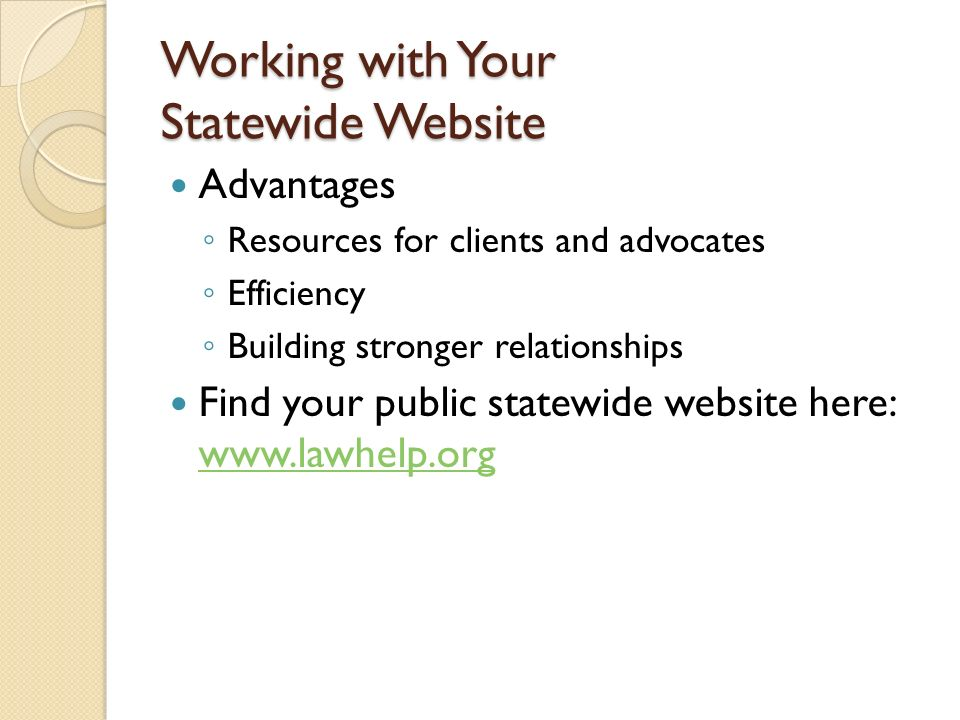 Working with Your Statewide Website Advantages Resources for clients and advocates Efficiency Building stronger relationships Find your public statewi