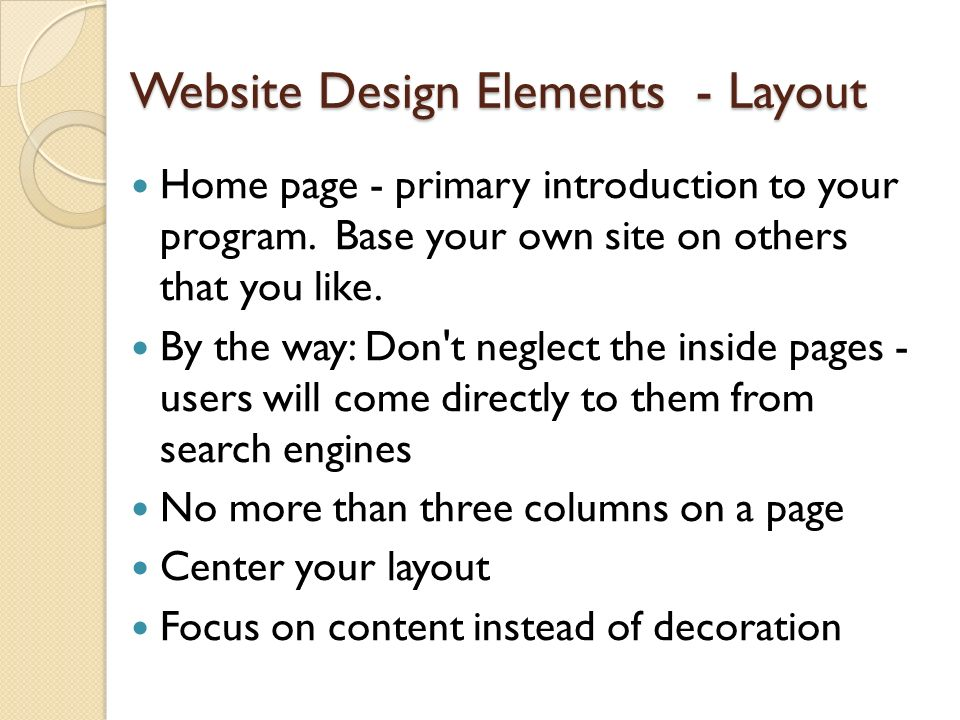 Website Design Elements - Layout Home page - primary introduction to your program. Base your own site on others that you like. By the way: Don't negle