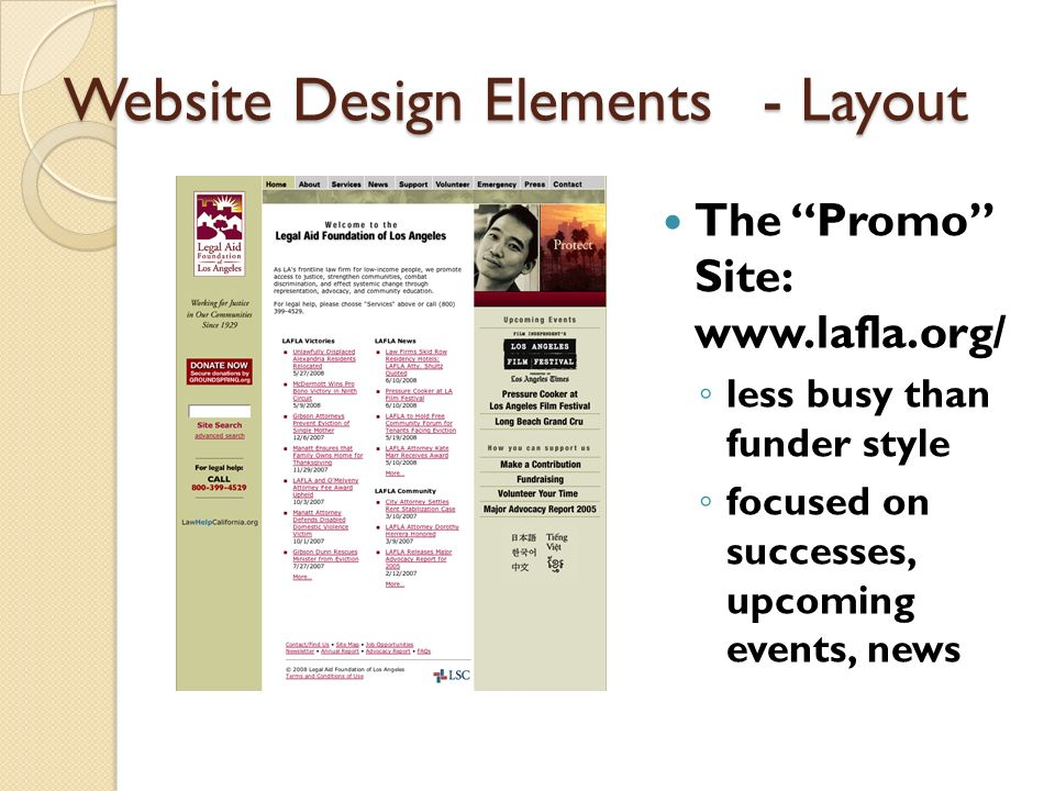 Website Design Elements - Layout The Promo Site: www.lafla.org/ less busy than funder style focused on successes, upcoming events, news