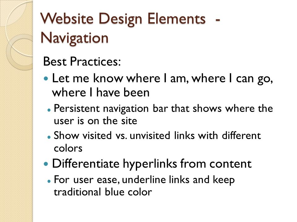 Website Design Elements - Navigation Best Practices: Let me know where I am, where I can go, where I have been Persistent navigation bar that shows wh