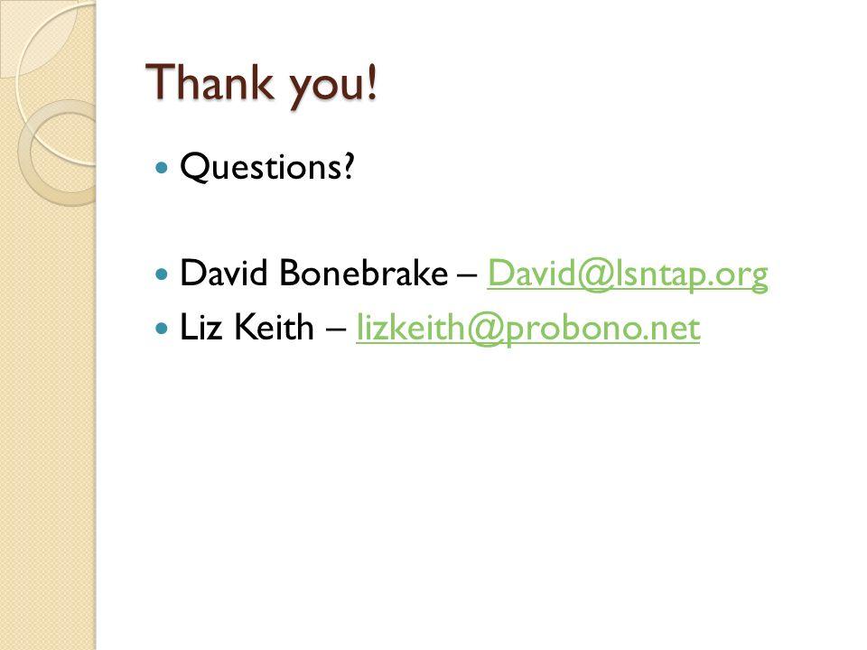 Thank you! Questions? David Bonebrake – David@lsntap.orgDavid@lsntap.org Liz Keith – lizkeith@probono.netlizkeith@probono.net