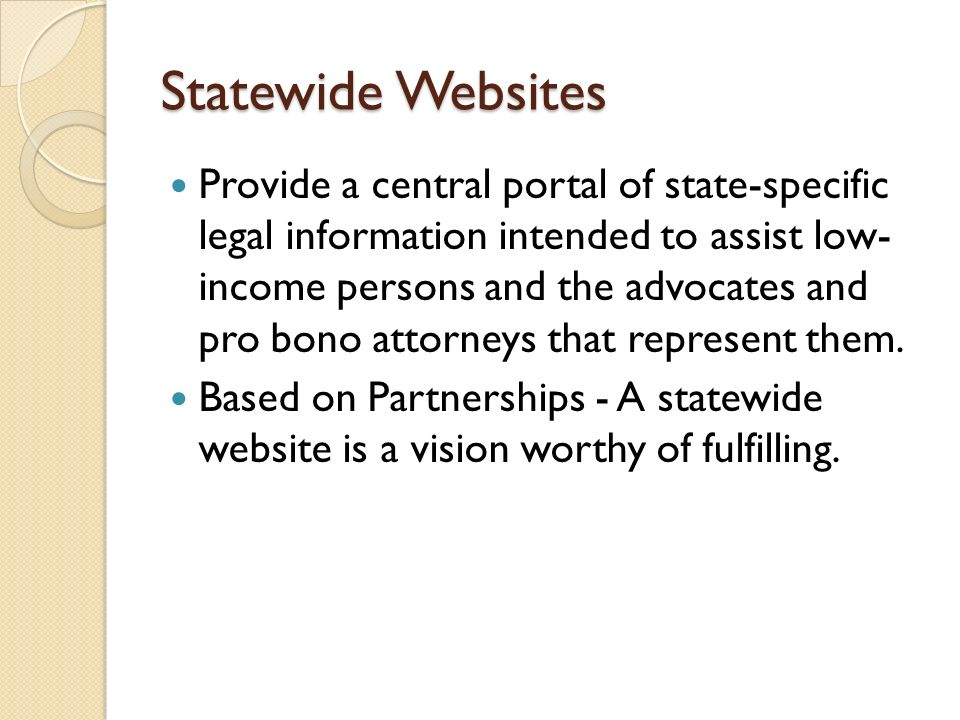 Statewide Websites Provide a central portal of state-specific legal information intended to assist low- income persons and the advocates and pro bono