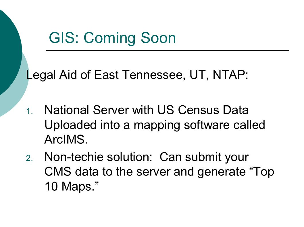 GIS: Coming Soon Legal Aid of East Tennessee, UT, NTAP: 1.