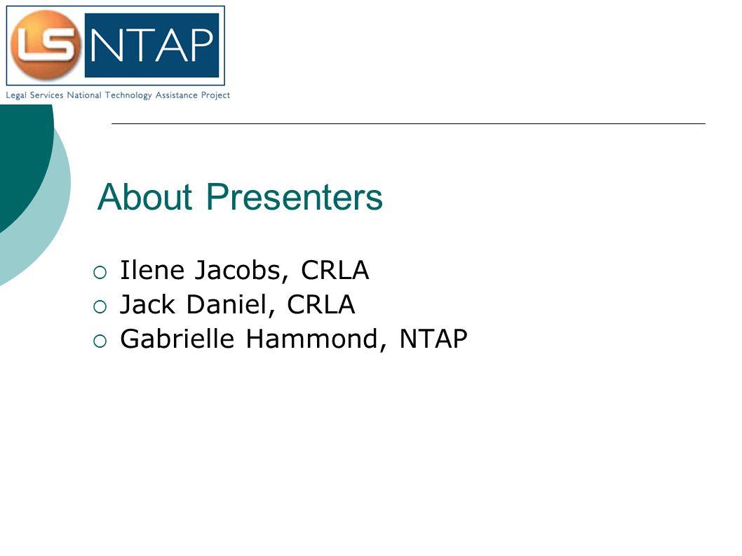 About Presenters Ilene Jacobs, CRLA Jack Daniel, CRLA Gabrielle Hammond, NTAP
