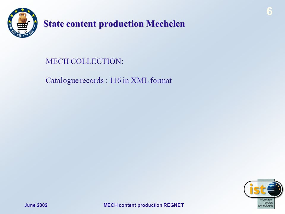 June 2002MECH content production REGNET 6 State content production Mechelen MECH COLLECTION: Catalogue records : 116 in XML format