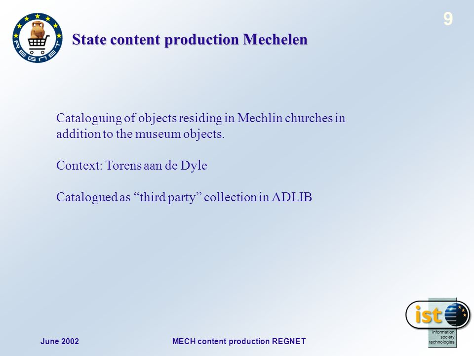 June 2002MECH content production REGNET 9 State content production Mechelen Cataloguing of objects residing in Mechlin churches in addition to the museum objects.