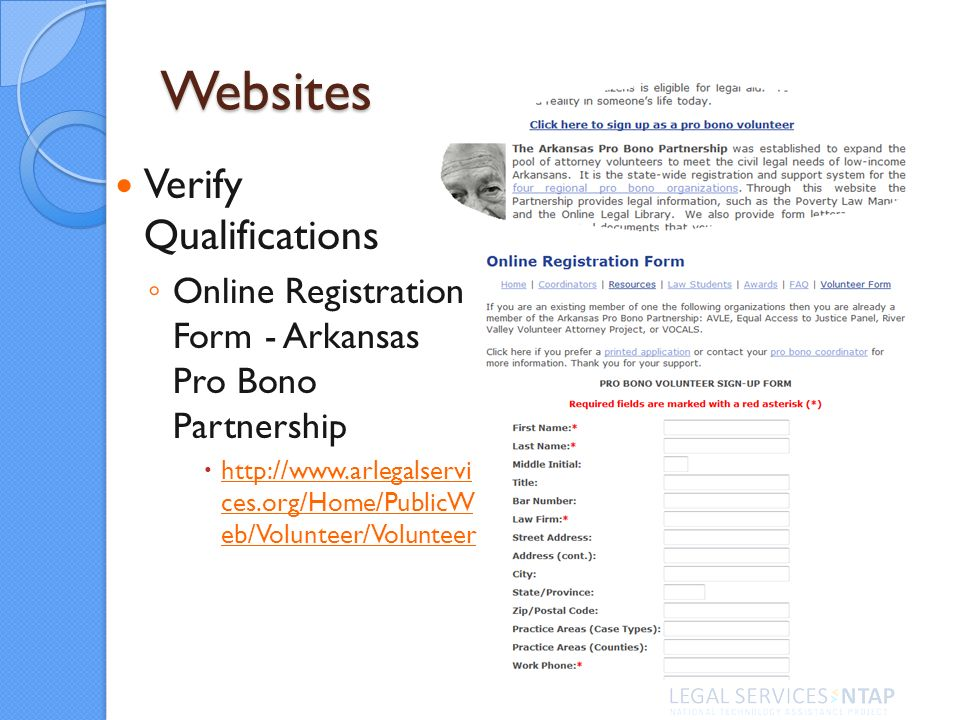 Websites Verify Qualifications Online Registration Form - Arkansas Pro Bono Partnership http://www.arlegalservi ces.org/Home/PublicW eb/Volunteer/Volunteer http://www.arlegalservi ces.org/Home/PublicW eb/Volunteer/Volunteer
