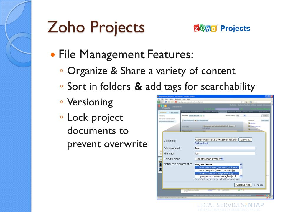 Zoho Projects File Management Features: Organize & Share a variety of content Sort in folders & add tags for searchability Versioning Lock project documents to prevent overwrite