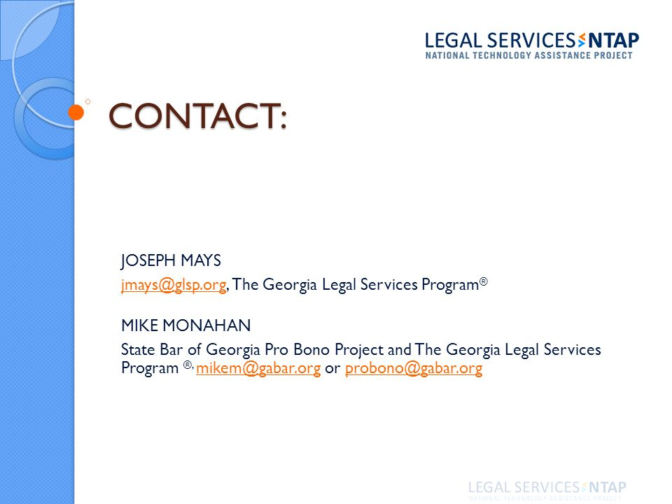 CONTACT: JOSEPH MAYS jmays@glsp.orgjmays@glsp.org, The Georgia Legal Services Program ® MIKE MONAHAN State Bar of Georgia Pro Bono Project and The Georgia Legal Services Program ®, mikem@gabar.org or probono@gabar.org mikem@gabar.orgprobono@gabar.org