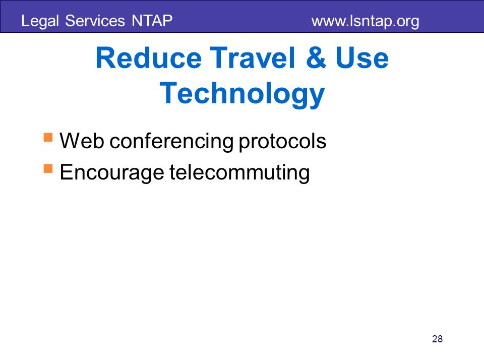 Legal Services NTAP   Reduce Travel & Use Technology Web conferencing protocols Encourage telecommuting 28