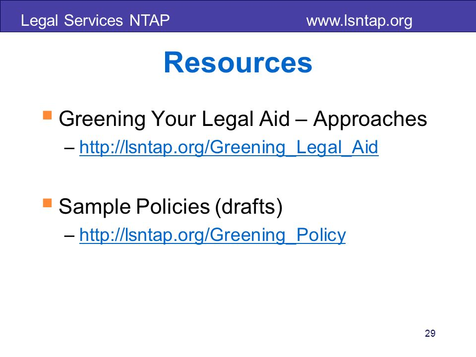 Legal Services NTAP   Resources Greening Your Legal Aid – Approaches –  Sample Policies (drafts) –  29