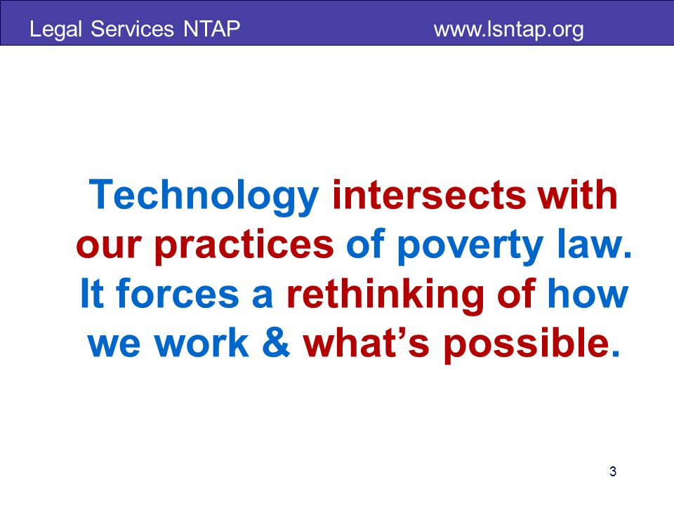Legal Services NTAP   Technology intersects with our practices of poverty law.