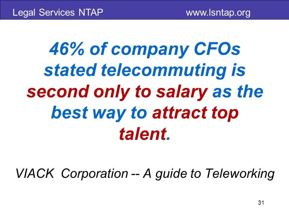Legal Services NTAP   46% of company CFOs stated telecommuting is second only to salary as the best way to attract top talent.