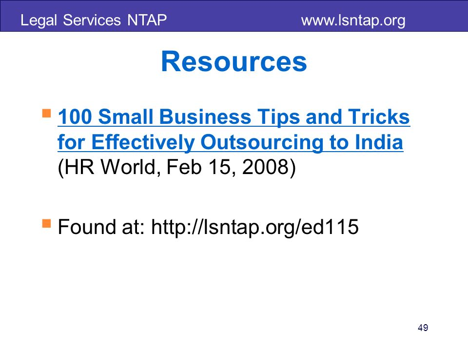 Legal Services NTAP   Resources 100 Small Business Tips and Tricks for Effectively Outsourcing to India (HR World, Feb 15, 2008) 100 Small Business Tips and Tricks for Effectively Outsourcing to India Found at:   49