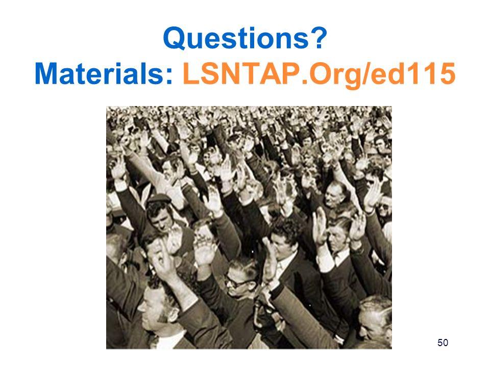 Questions Materials: LSNTAP.Org/ed115 50